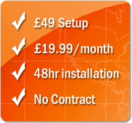 £49 setup - £19.99/mth - 2 day install - No contract